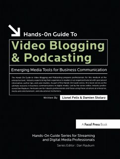Hands-On Guide to Video Blogging and Podcasting (eBook, ePUB) - Felix, Lionel; Stolarz, Damien