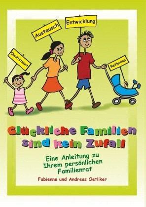 Glückliche Familien sind kein Zufall - Oetliker, Fabienne; Oetliker, Andreas