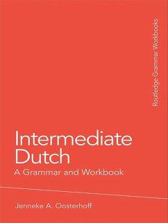 Intermediate Dutch: A Grammar and Workbook (eBook, ePUB) - Oosterhoff, Jenneke A.
