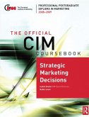 The Official CIM Coursebook: Strategic Marketing Decisions 2008-2009 (eBook, PDF)