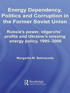 Energy Dependency, Politics and Corruption in the Former Soviet Union (eBook, ePUB) - Balmaceda, Margarita M.