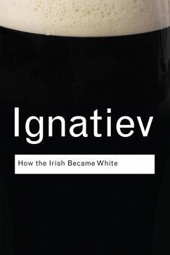 How the Irish Became White (eBook, PDF) - Ignatiev, Noel