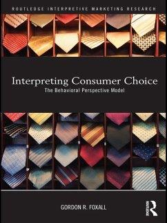 Interpreting Consumer Choice (eBook, ePUB) - Foxall, Gordon