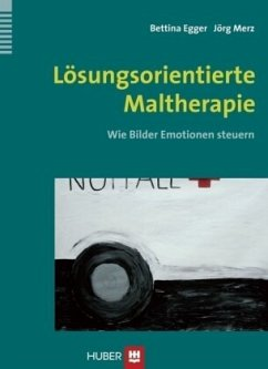 Lösungsorientierte Maltherapie - Egger, Bettina; Merz, Jörg
