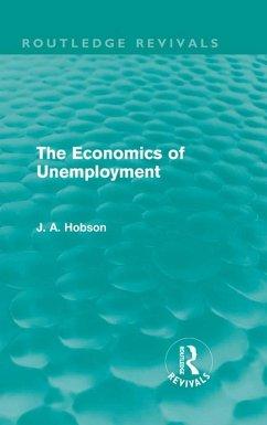The Economics of Unemployment (Routledge Revivals) (eBook, ePUB) - Hobson, J. A.