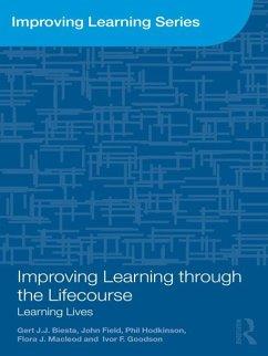 Improving Learning through the Lifecourse (eBook, ePUB) - Biesta, Gert; Field, John; Hodkinson, Phil; Macleod, Flora J.; Goodson, Ivor F.