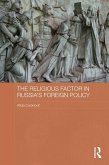 The Religious Factor in Russia's Foreign Policy (eBook, ePUB)