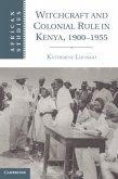 Witchcraft and Colonial Rule in Kenya, 1900-1955 (eBook, PDF)