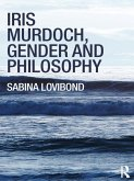 Iris Murdoch, Gender and Philosophy (eBook, ePUB)