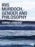 Iris Murdoch, Gender and Philosophy (eBook, PDF)