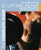 The Complete Guide to Lifting Heavy Weights (eBook, ePUB)