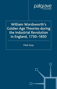 William Wordsworth's Golden Age Theories During the Industrial Revolution (eBook, PDF) - Keay, M.