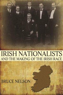 Irish Nationalists and the Making of the Irish Race (eBook, ePUB) - Nelson, Bruce