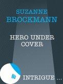 Hero Under Cover (Mills & Boon Intrigue) (eBook, ePUB)
