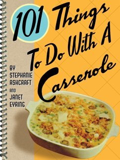 101 Things To Do With a Casserole (eBook, ePUB) - Ashcraft, Stephanie; Eyring, Janet