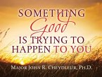 Something Good is Trying to Happen to You (eBook, ePUB)