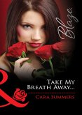 Take My Breath Away... (Mills & Boon Blaze) (eBook, ePUB)