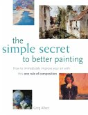 The Simple Secret to Better Painting (eBook, ePUB)