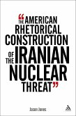 American Rhetorical Construction of the Iranian Nuclear Threat (eBook, PDF)