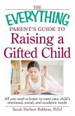 The Everything Parent's Guide to Raising a Gifted Child (eBook, ePUB)