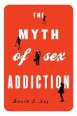 The Myth of Sex Addiction (eBook, ePUB)