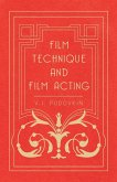 Film Technique and Film Acting - The Cinema Writings of V.I. Pudovkin (eBook, ePUB)