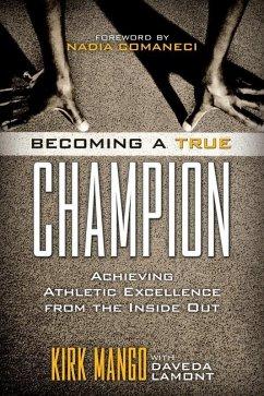 Becoming a True Champion (eBook, ePUB) - Mango, Kirk