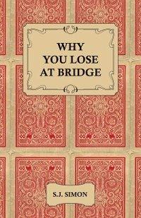 Why You Lose at Bridge (eBook, ePUB) - Simon, S. J.