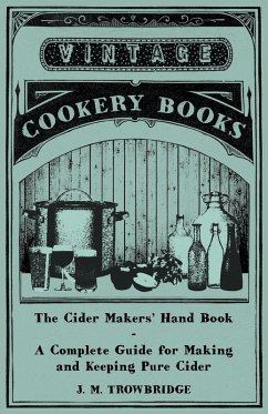 The Cider Makers' Hand Book - A Complete Guide for Making and Keeping Pure Cider (eBook, ePUB) - Trowbridge, J. M.