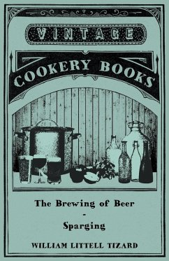 The Brewing of Beer: Sparging (eBook, ePUB) - Tizard, William Littell