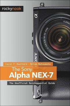 The Sony Alpha NEX-7 (eBook, ePUB) - Roullard, Carol F.; D, Brian Matsumoto Ph.