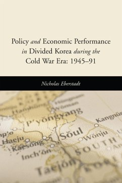 Policy and Economic Performance in Divided Korea during the Cold War Era: 1945-91 (eBook, ePUB) - Eberstadt, Nicholas