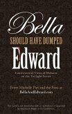 Bella Should Have Dumped Edward (eBook, ePUB)