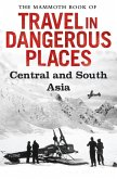 The Mammoth Book of Travel in Dangerous Places: Central and South Asia (eBook, ePUB)