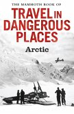 The Mammoth Book of Travel in Dangerous Places: Arctic (eBook, ePUB)