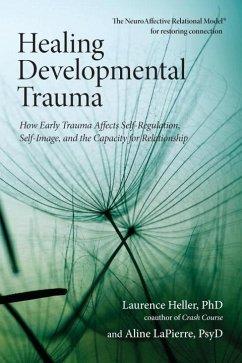 Healing Developmental Trauma (eBook, ePUB) - Heller, Laurence; Lapierre, Aline