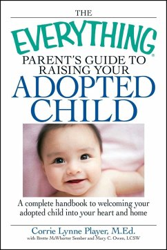 The Everything Parent's Guide to Raising Your Adopted Child (eBook, ePUB) - Player, Corrie Lynn