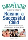 The Everything Parent's Guide to Raising a Successful Child (eBook, ePUB)