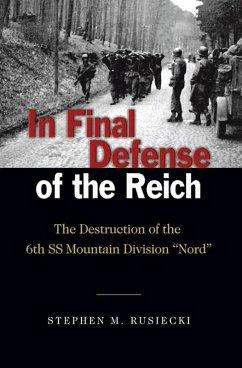 In Final Defense of the Reich (eBook, ePUB) - Rusiecki, Stephen M.