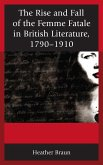 The Rise and Fall of the Femme Fatale in British Literature, 1790-1910 (eBook, ePUB)