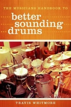 The Musicians Handbook to Better Sounding Drums (eBook, ePUB) - Whitmore, Travis
