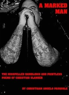 MARKED MAN The Misspelled Ramblings and Pointless Poems of Christian Slander (eBook, ePUB) - Pasquale, Christiaan Angelo