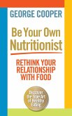 Be Your Own Nutritionist (eBook, ePUB)