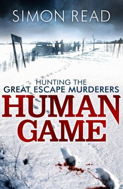 Human Game: Hunting the Great Escape Murderers (eBook, ePUB) - Read, Simon