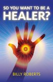 So You Want To be A Healer? (eBook, ePUB)
