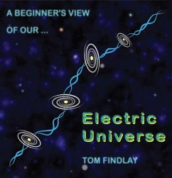 A Beginner's View of Our Electric Universe (eBook, ePUB) - Findlay, Tom