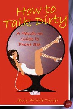 How to Talk Dirty (eBook, PDF) - Ainslie-Turner, Jenny