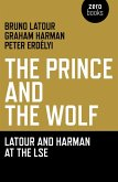 Prince and the Wolf: Latour and Harman at the LSE, The (eBook, ePUB)