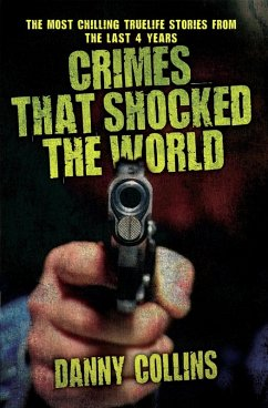 Crimes That Shocked The World - The Most Chilling True-Life Stories From the Last 40 Years (eBook, ePUB) - Collins, Danny
