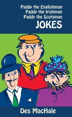Paddy the Englishman, Paddy the Irishman and Paddy the Scotsman Jokes (eBook, ePUB) - MacHale, Desmond
